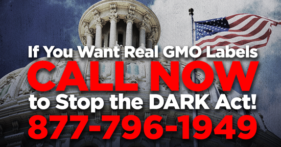 if you want real GMO labels, call now to stop the DARK Act! 877 796 1949