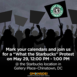 Mark your calendars and join us for a What the Starbucks protest, May 29, Washington DC