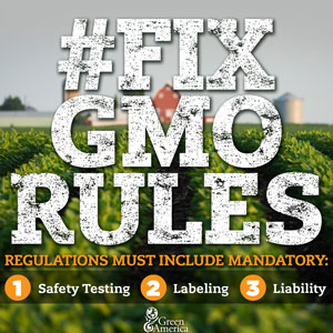 #FixGMORules - GMO regulations must have mandatory safety testing, labeling, and liability