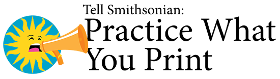 Tell Smithsonian: Practice What You Print