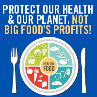 protect our health and our planet, not big food's profits