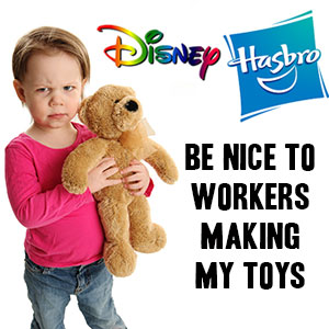 Disney and Hasbro, be nice to the workers making my toys